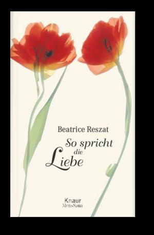 Beatrice Reszat: So spricht die Liebe